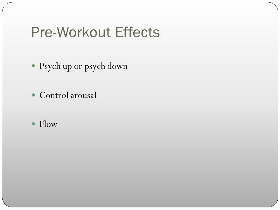 Psych up or psych down Control arousal Flow