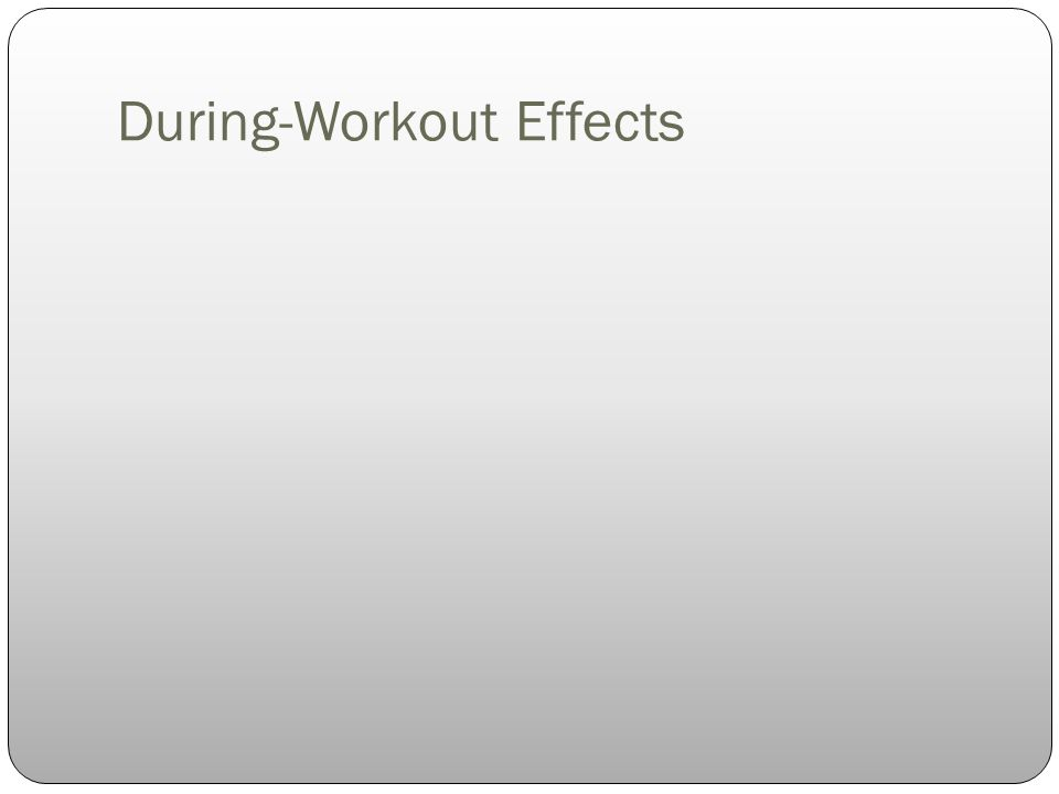 During-Workout Effects