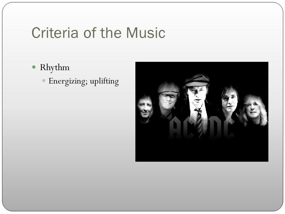 Criteria of the Music Rhythm Energizing; uplifting Relatability Intensity Lyrics Movement pattern