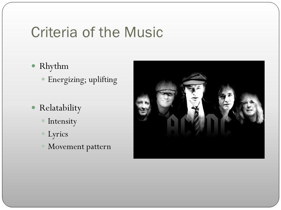 Criteria of the Music Rhythm Energizing; uplifting Relatability Intensity Lyrics Movement pattern Taste