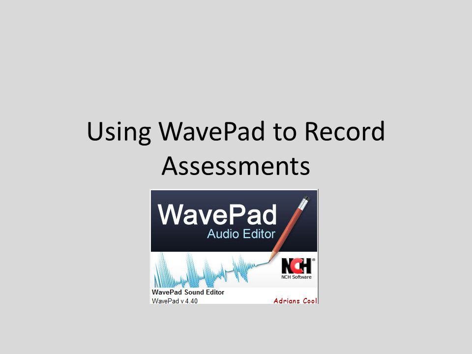 Using WavePad to Record Assessments