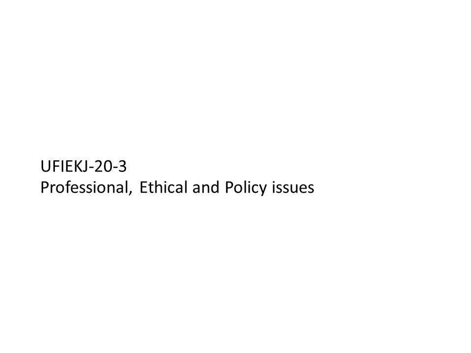 UFIEKJ-20-3 Professional, Ethical and Policy issues