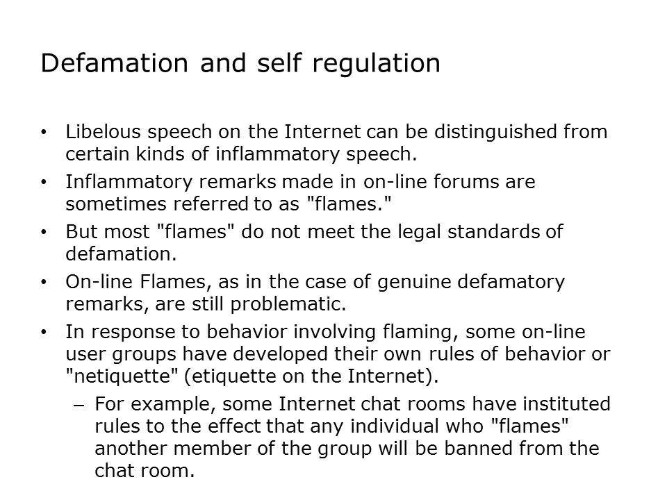 Defamation and self regulation Libelous speech on the Internet can be distinguished from certain kinds of inflammatory speech. Inflammatory remarks ma