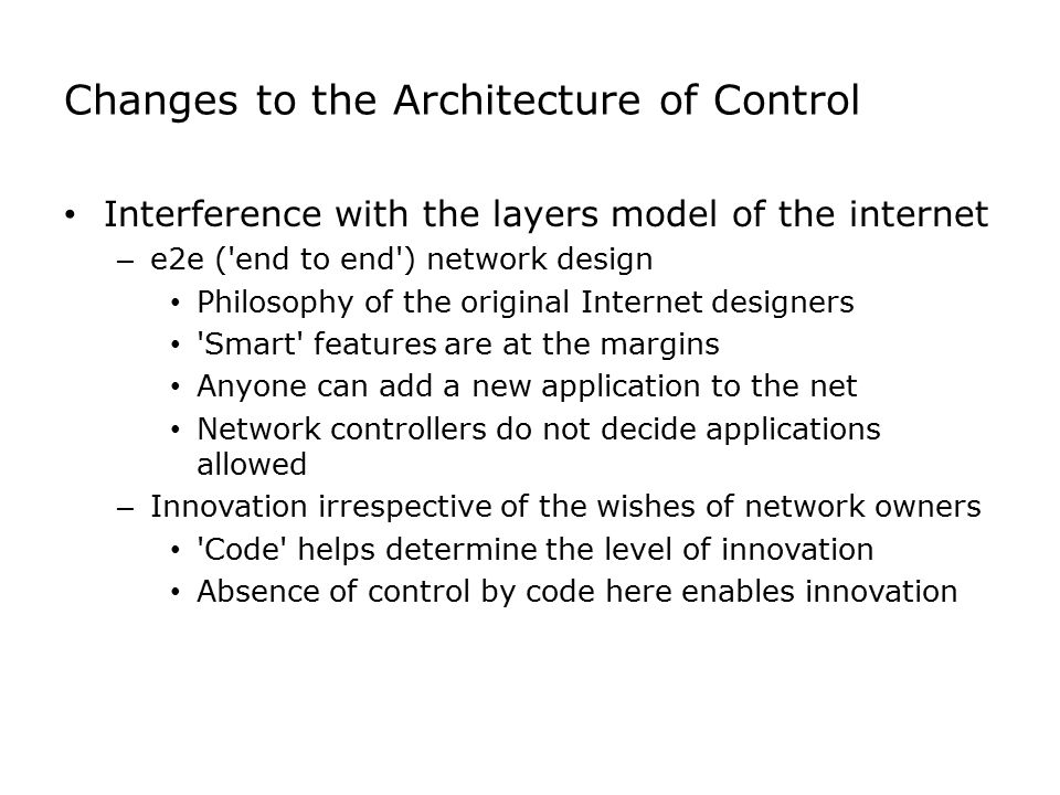 Changes to the Architecture of Control Interference with the layers model of the internet – e2e ('end to end') network design Philosophy of the origin