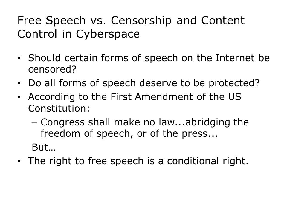 Free Speech vs. Censorship and Content Control in Cyberspace Should certain forms of speech on the Internet be censored? Do all forms of speech deserv