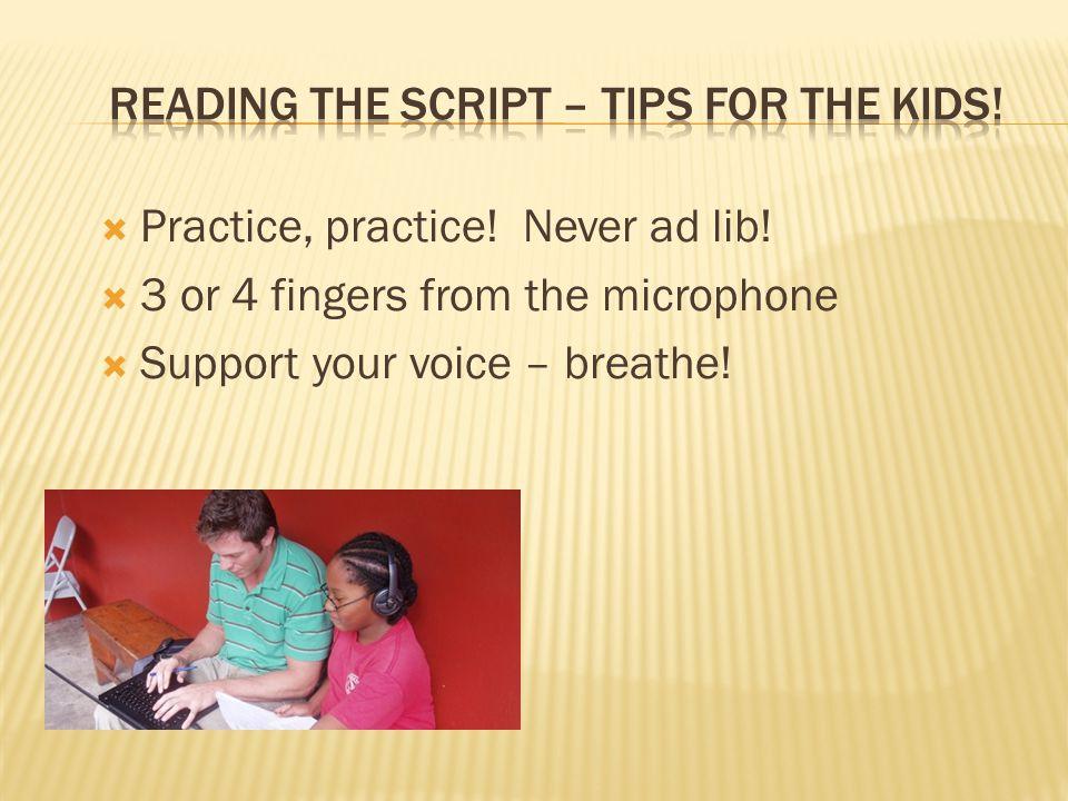  Practice, practice. Never ad lib.