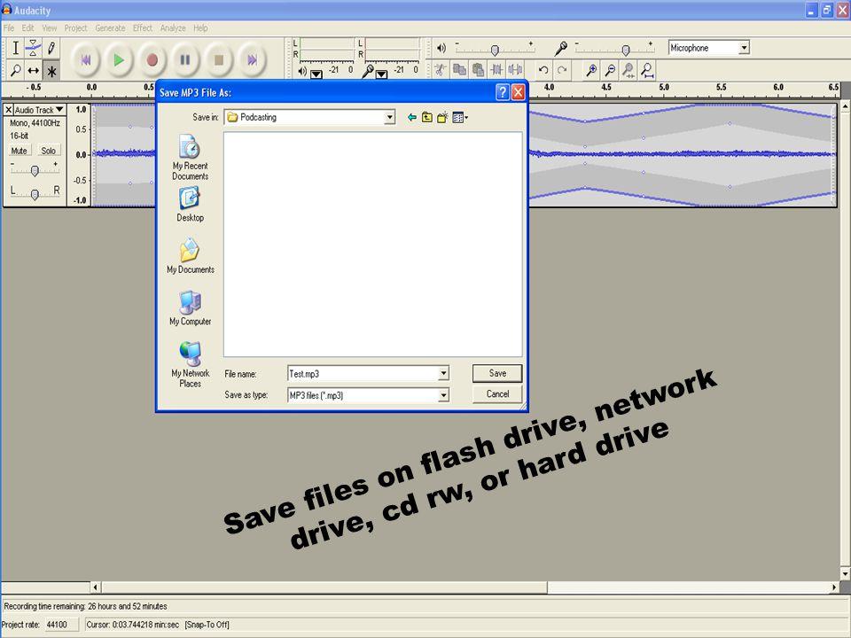Save files on flash drive, network drive, cd rw, or hard drive