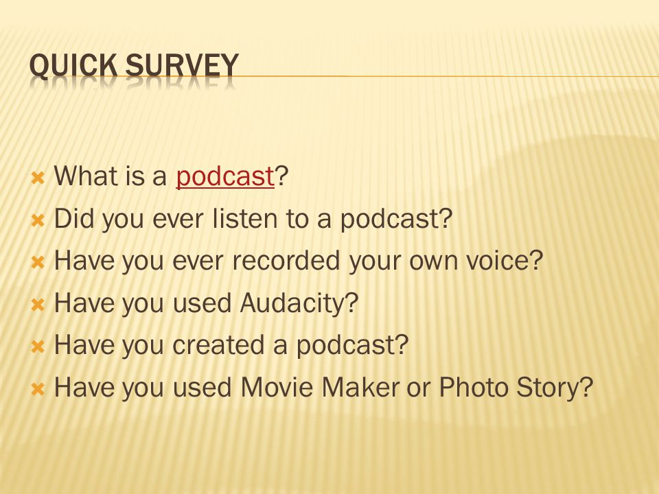  What is a podcast?podcast  Did you ever listen to a podcast.