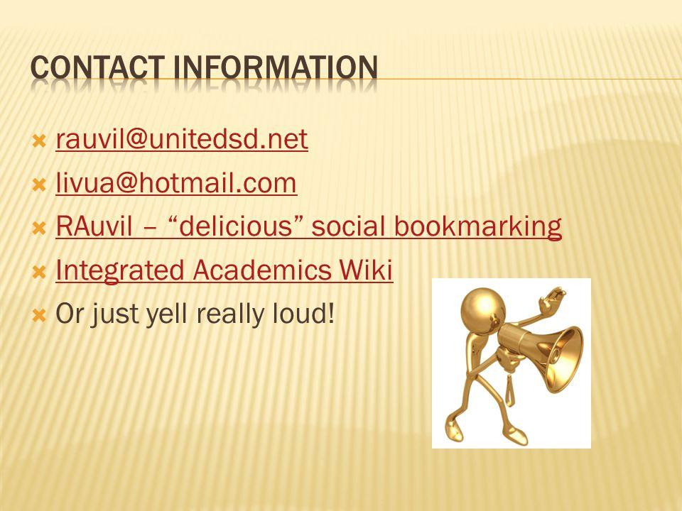  rauvil@unitedsd.net rauvil@unitedsd.net  livua@hotmail.com livua@hotmail.com  RAuvil – delicious social bookmarking RAuvil – delicious social bookmarking  Integrated Academics Wiki Integrated Academics Wiki  Or just yell really loud!