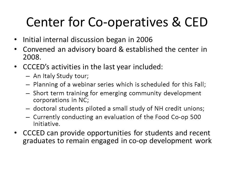 Center for Co-operatives & CED Initial internal discussion began in 2006 Convened an advisory board & established the center in 2008.