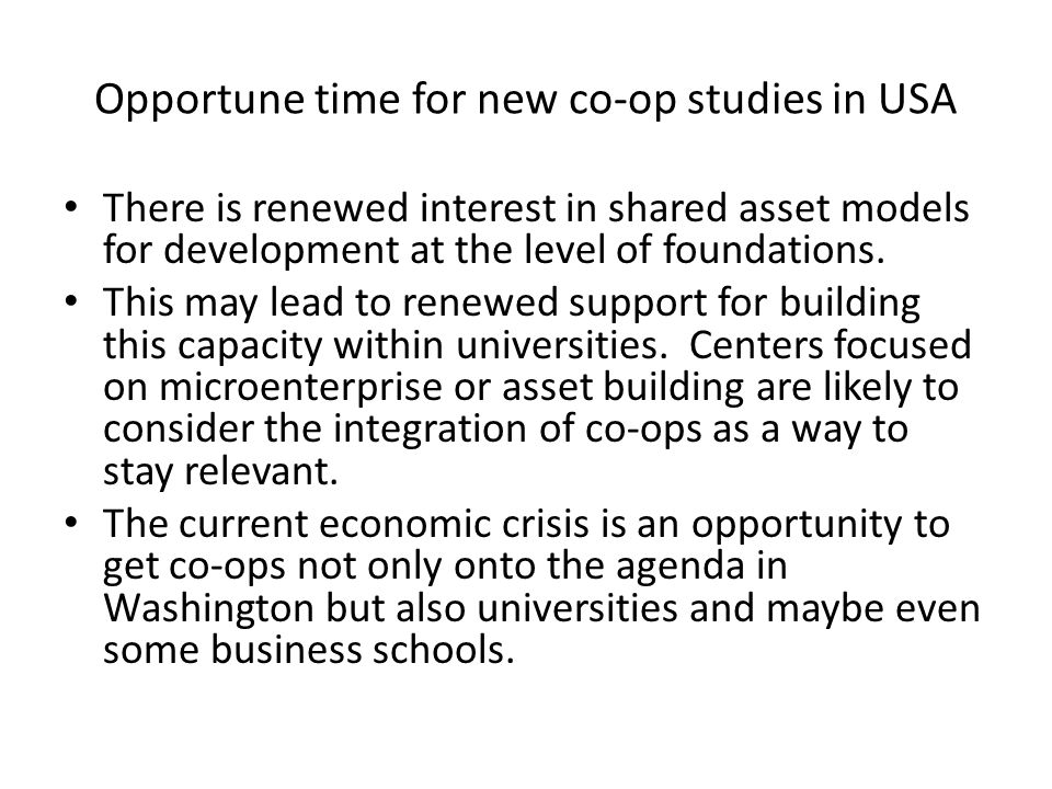 Opportune time for new co-op studies in USA There is renewed interest in shared asset models for development at the level of foundations. This may lea