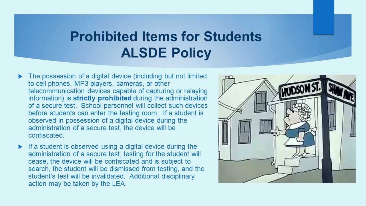 Prohibited Items for Students ALSDE Policy  The possession of a digital device (including but not limited to cell phones, MP3 players, cameras, or ot
