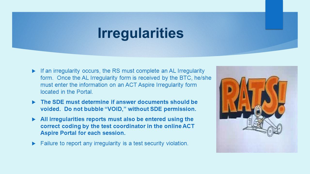 Irregularities  If an irregularity occurs, the RS must complete an AL Irregularity form. Once the AL Irregularity form is received by the BTC, he/she