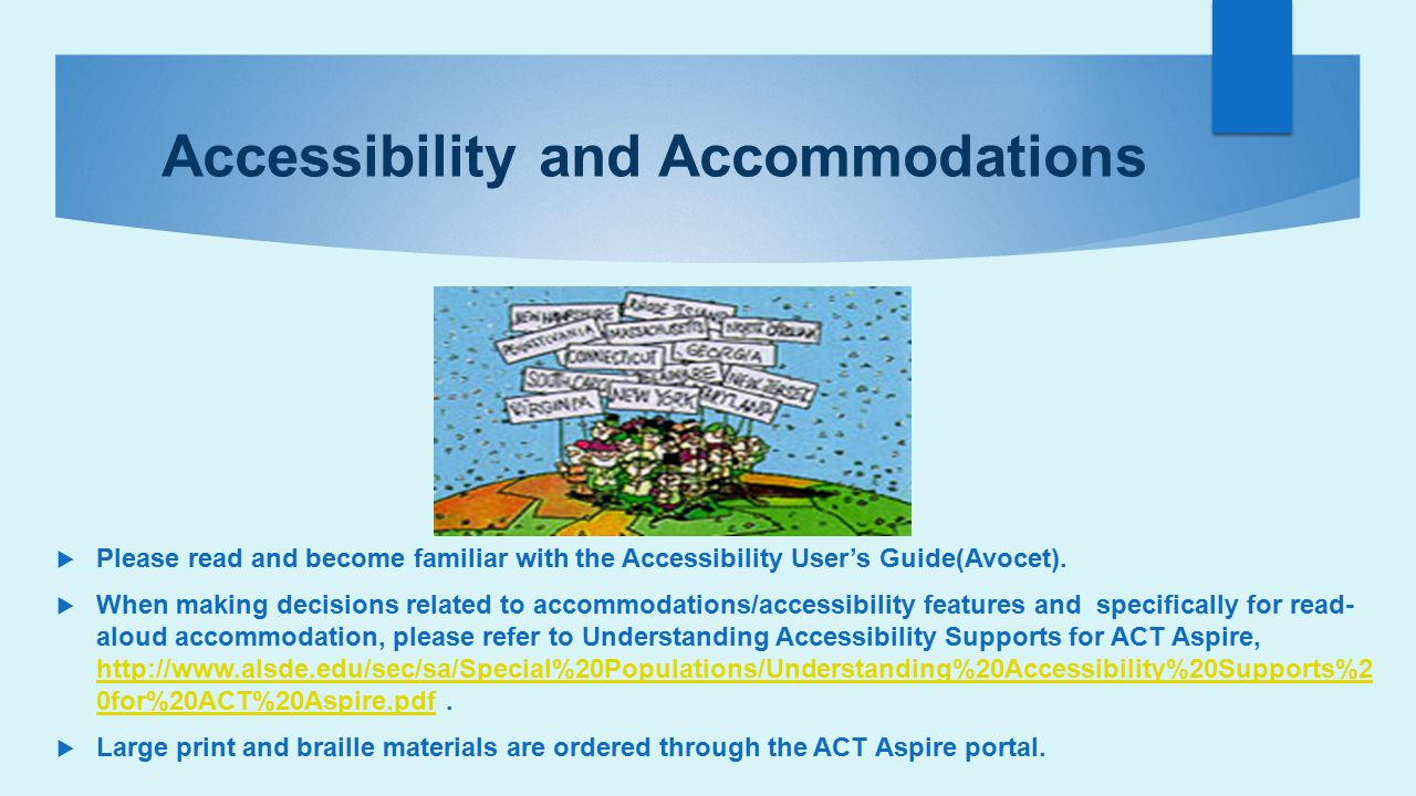 Accessibility and Accommodations  Please read and become familiar with the Accessibility User's Guide(Avocet).  When making decisions related to acc