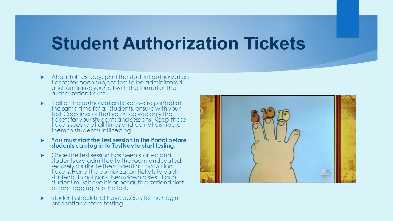 Student Authorization Tickets  Ahead of test day, print the student authorization tickets for each subject test to be administered and familiarize yo