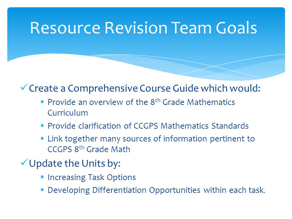  Slight change of format  Inclusion of Formative Assessment Lessons from the Shell Center  Included Standards for Mathematical Practice (SMPs) for each Task and differentiation options  Suggestions sent by educators from all over the United States via email and the wiki  Observations made from personal experiences Overall Changes in the Unit