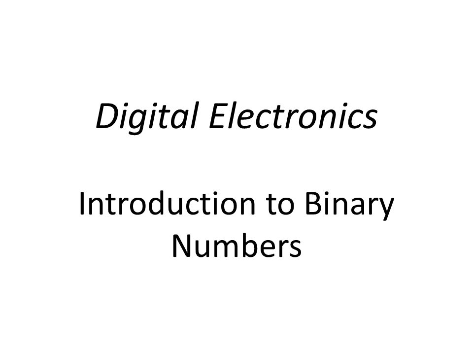 Digital Electronics Introduction to Binary Numbers