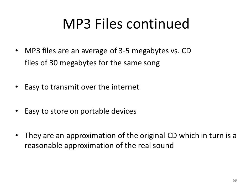 69 MP3 Files continued MP3 files are an average of 3-5 megabytes vs.