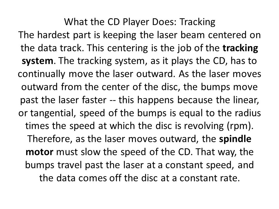 What the CD Player Does: Tracking The hardest part is keeping the laser beam centered on the data track.
