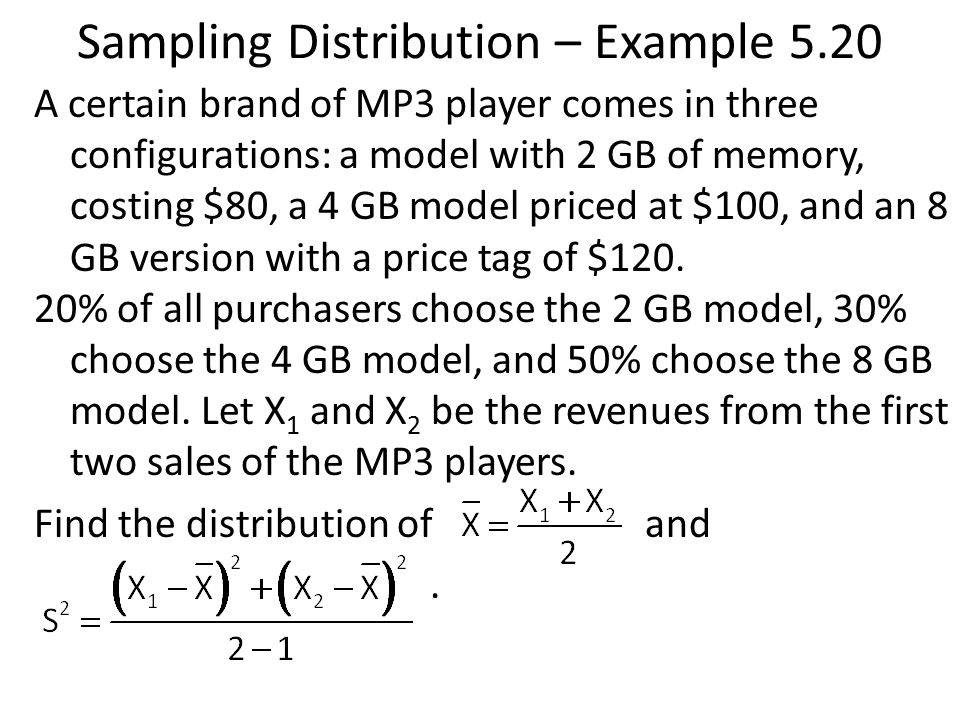 Sampling Distribution – Example 5.20 A certain brand of MP3 player comes in three configurations: a model with 2 GB of memory, costing $80, a 4 GB mod