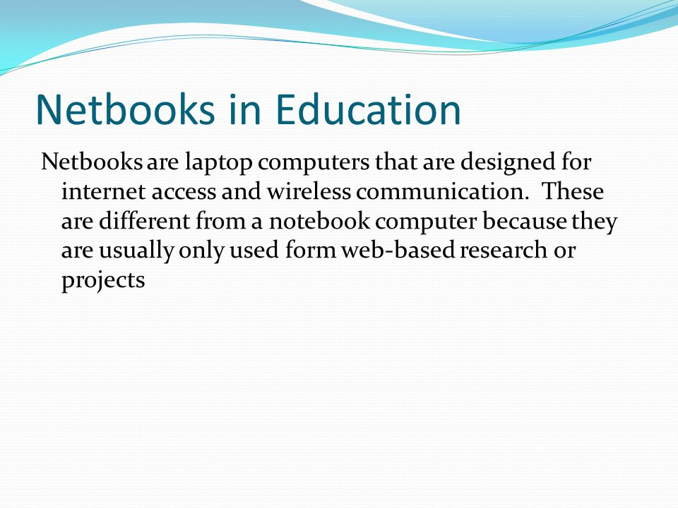 Activities using Netbooks in the Classroom Lessons and activities utilizing netbooks could range from conducting research to writing essays.
