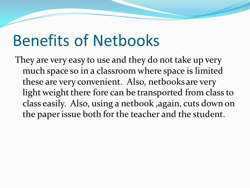 Challenges with using Netbooks in the Classroom Not every student has a Netbook and to supply every student with one would be very expensive.