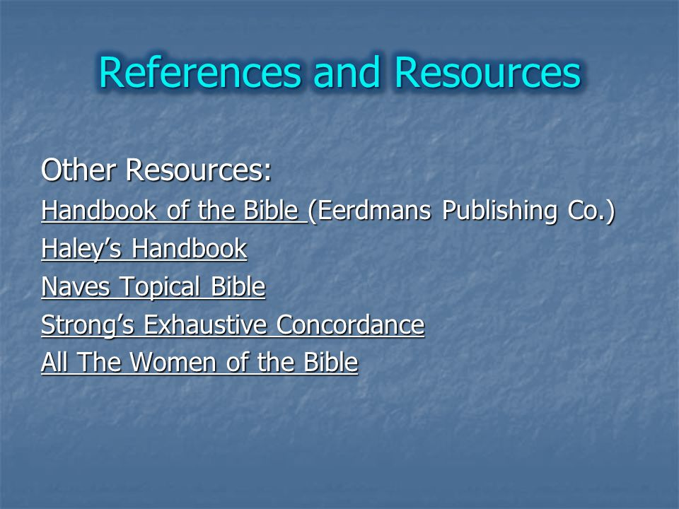 Other Resources: Handbook of the Bible (Eerdmans Publishing Co.) Haley's Handbook Naves Topical Bible Strong's Exhaustive Concordance All The Women of the Bible