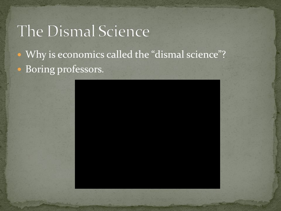 Why is economics called the dismal science .Making decisions isn't fun.