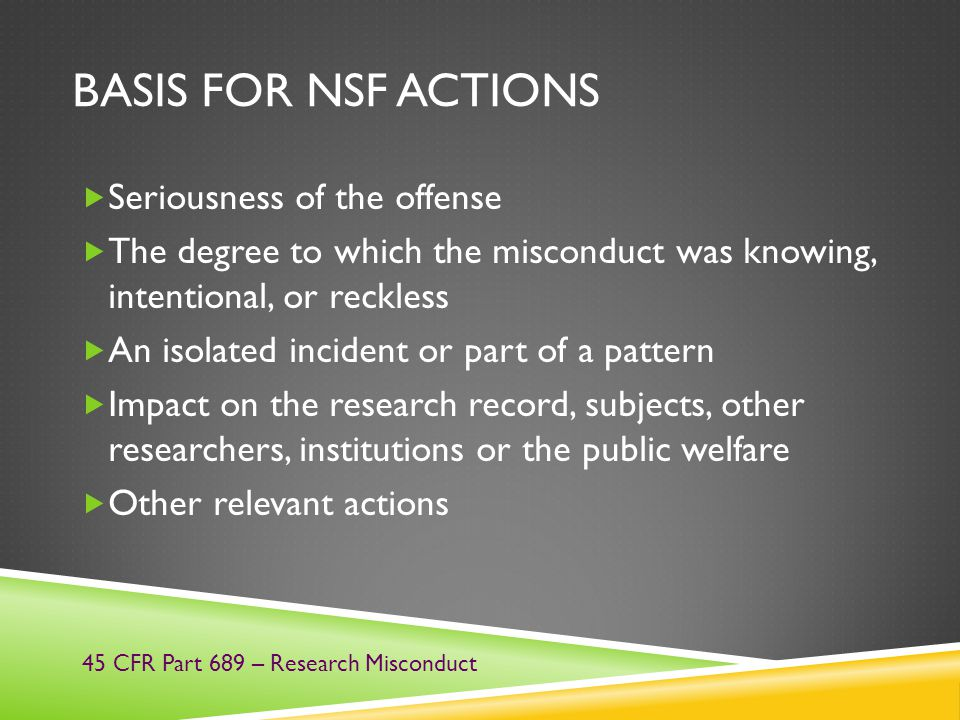 BASIS FOR NSF ACTIONS  Seriousness of the offense  The degree to which the misconduct was knowing, intentional, or reckless  An isolated incident o