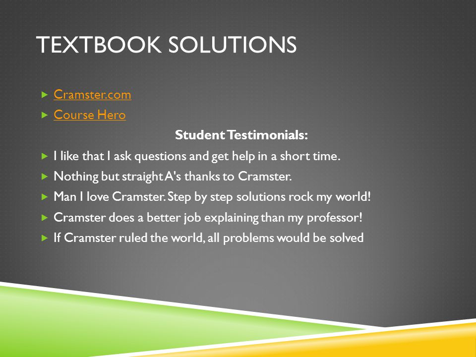 TEXTBOOK SOLUTIONS  Cramster.com Cramster.com  Course Hero Course Hero Student Testimonials:  I like that I ask questions and get help in a short t