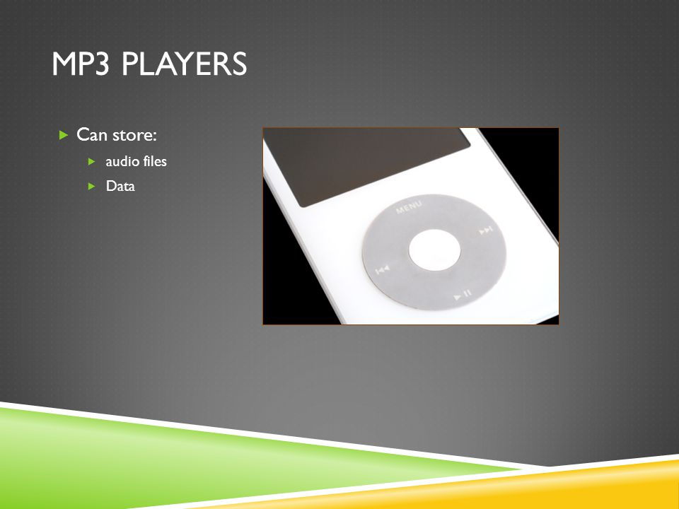 MP3 PLAYERS  Can store:  audio files  Data