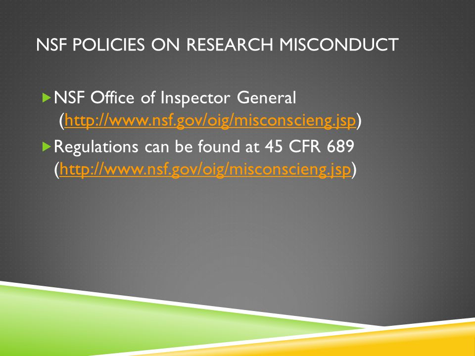 NSF POLICIES ON RESEARCH MISCONDUCT  NSF Office of Inspector General (http://www.nsf.gov/oig/misconscieng.jsp)http://www.nsf.gov/oig/misconscieng.jsp
