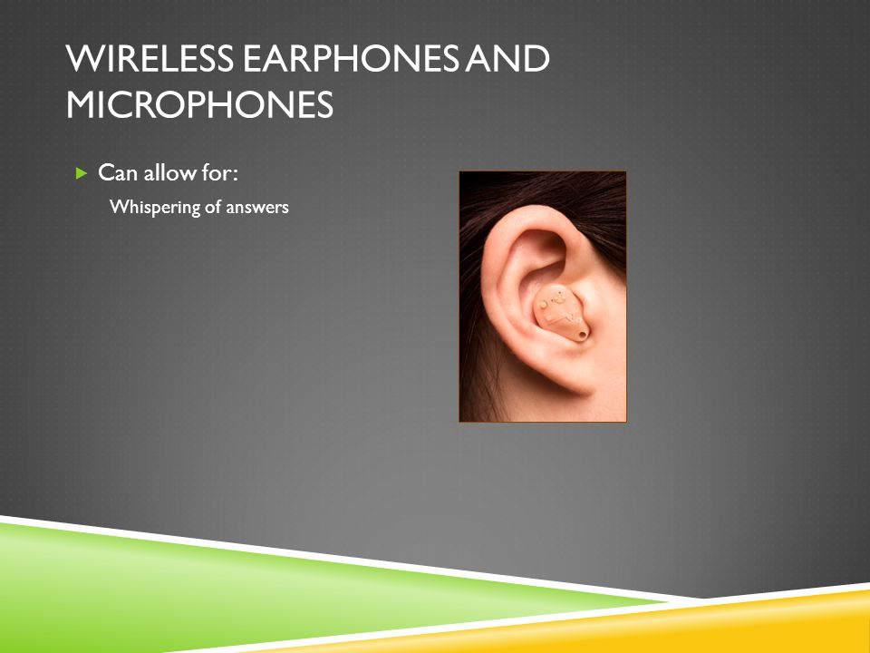 WIRELESS EARPHONES AND MICROPHONES  Can allow for: Whispering of answers