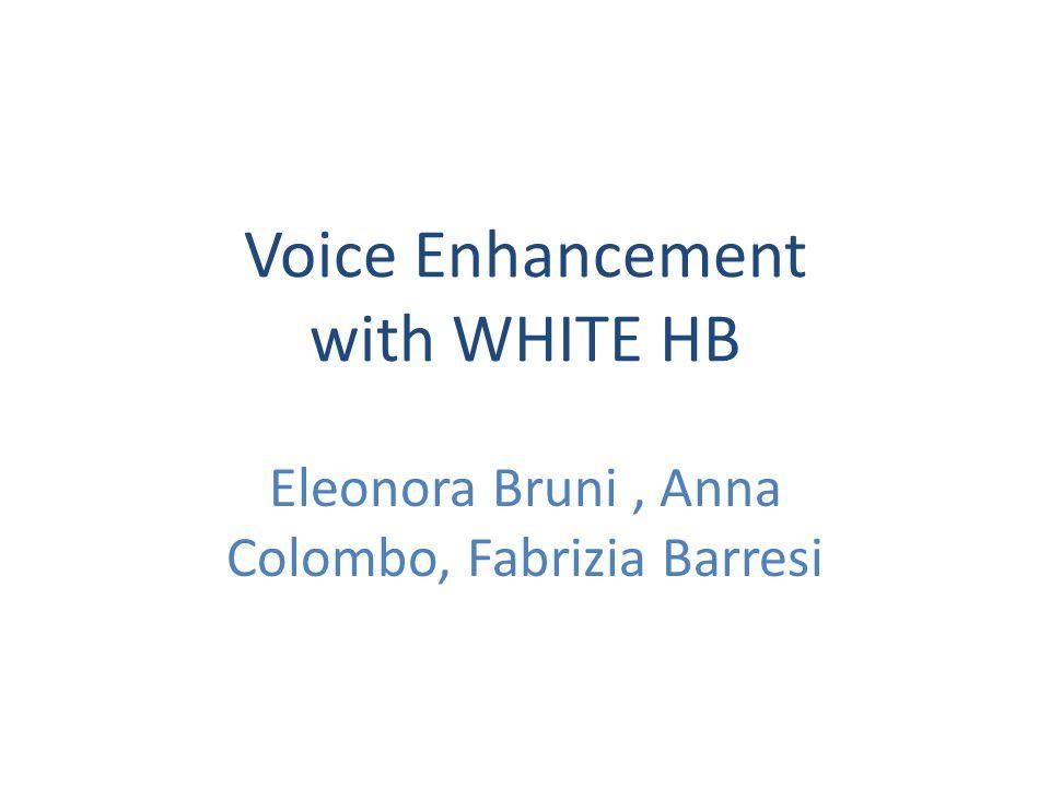 Voice Enhancement with WHITE HB Eleonora Bruni, Anna Colombo, Fabrizia Barresi