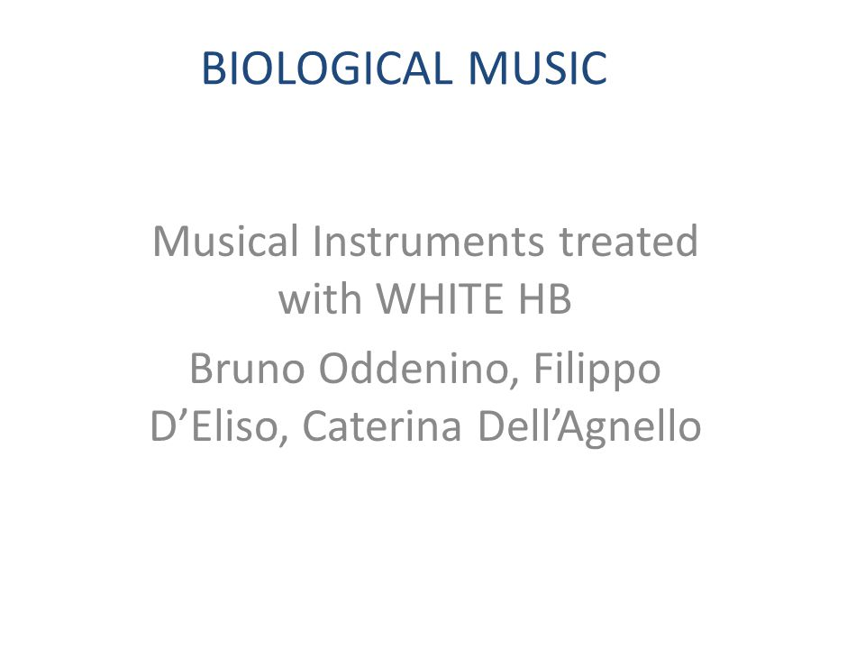 BIOLOGICAL MUSIC Musical Instruments treated with WHITE HB Bruno Oddenino, Filippo D'Eliso, Caterina Dell'Agnello