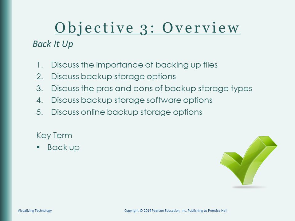 Objective 3: Overview 1. Discuss the importance of backing up files 2. Discuss backup storage options 3. Discuss the pros and cons of backup storage t