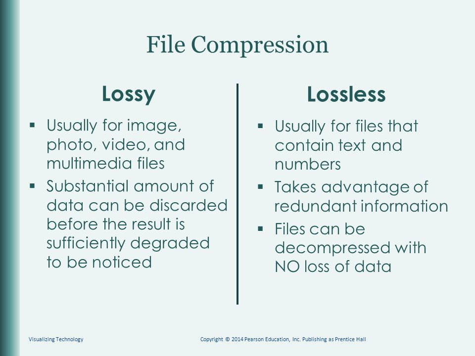 File Compression Lossy  Usually for image, photo, video, and multimedia files  Substantial amount of data can be discarded before the result is suff