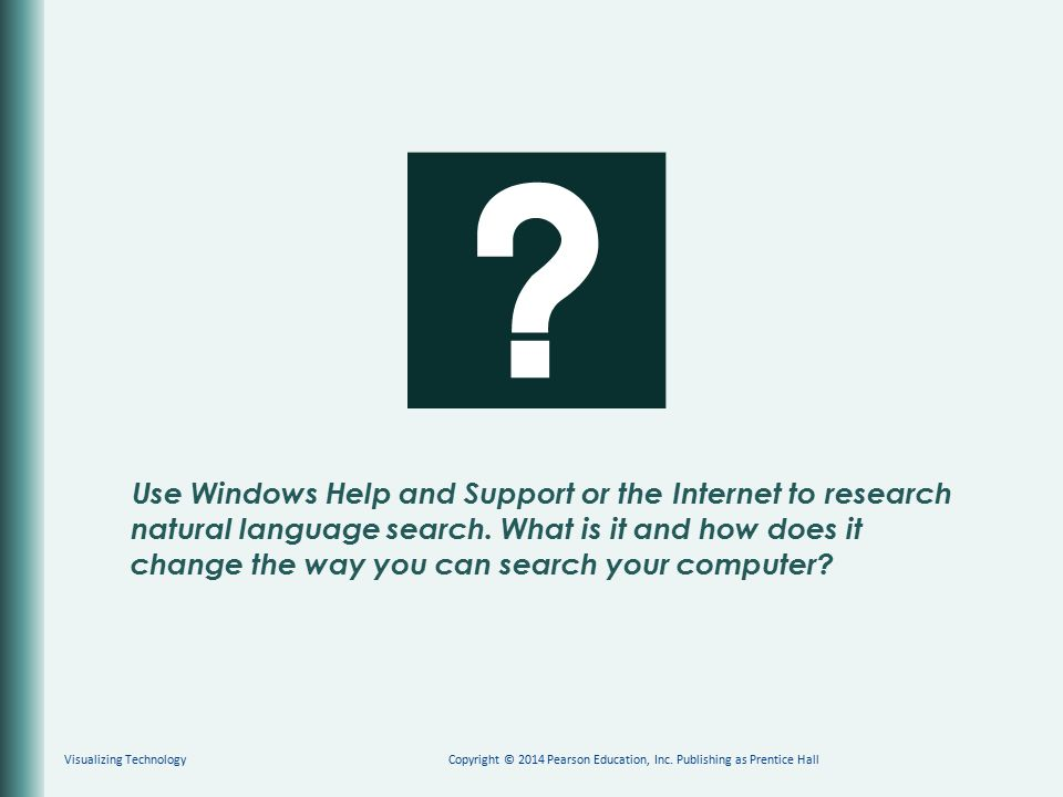 Use Windows Help and Support or the Internet to research natural language search. What is it and how does it change the way you can search your comput