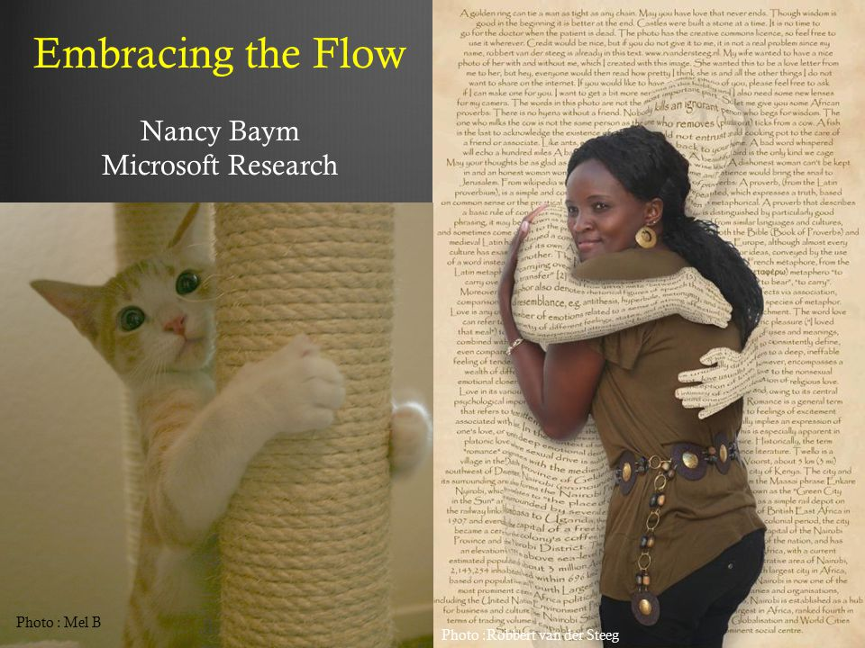 Embracing the Flow Nancy Baym Microsoft Research Photo : Mel B Photo :Robbert van der Steeg
