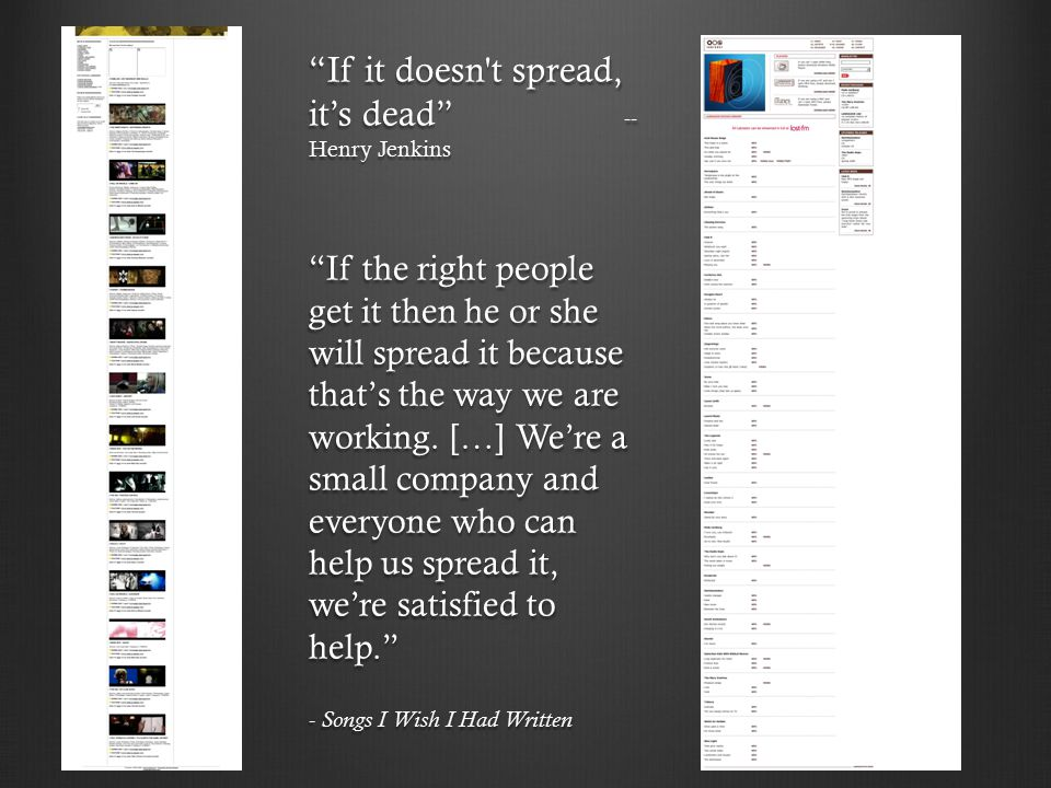 """If it doesn't spread, it's dead"" -- Henry Jenkins ""If the right people get it then he or she will spread it because that's the way we are working. […"