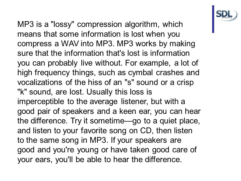 MP3 is a lossy compression algorithm, which means that some information is lost when you compress a WAV into MP3.