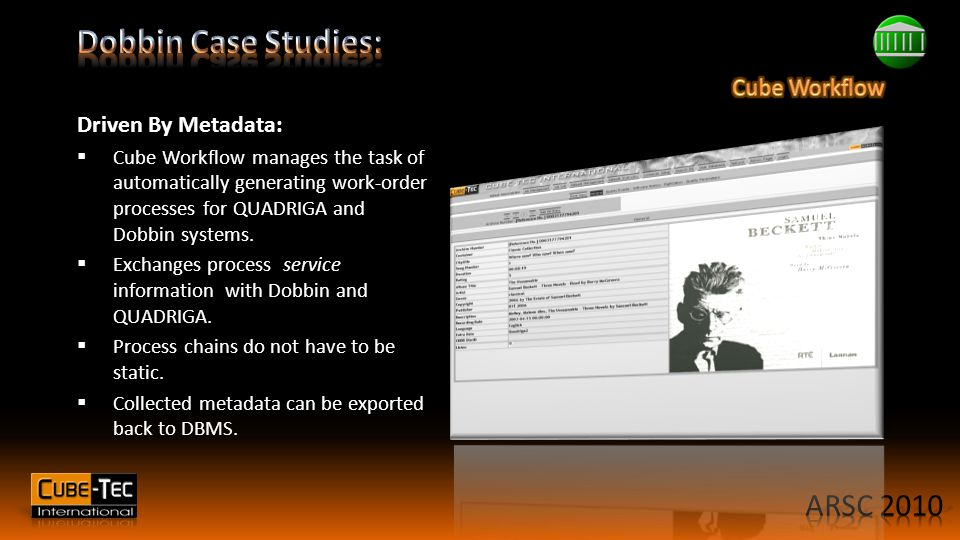 Driven By Metadata:  Cube Workflow manages the task of automatically generating work-order processes for QUADRIGA and Dobbin systems.