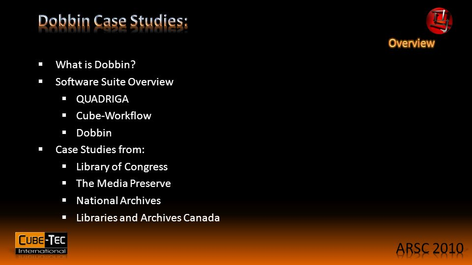 What is Dobbin?  Software Suite Overview  QUADRIGA  Cube-Workflow  Dobbin  Case Studies from:  Library of Congress  The Media Preserve  Nati