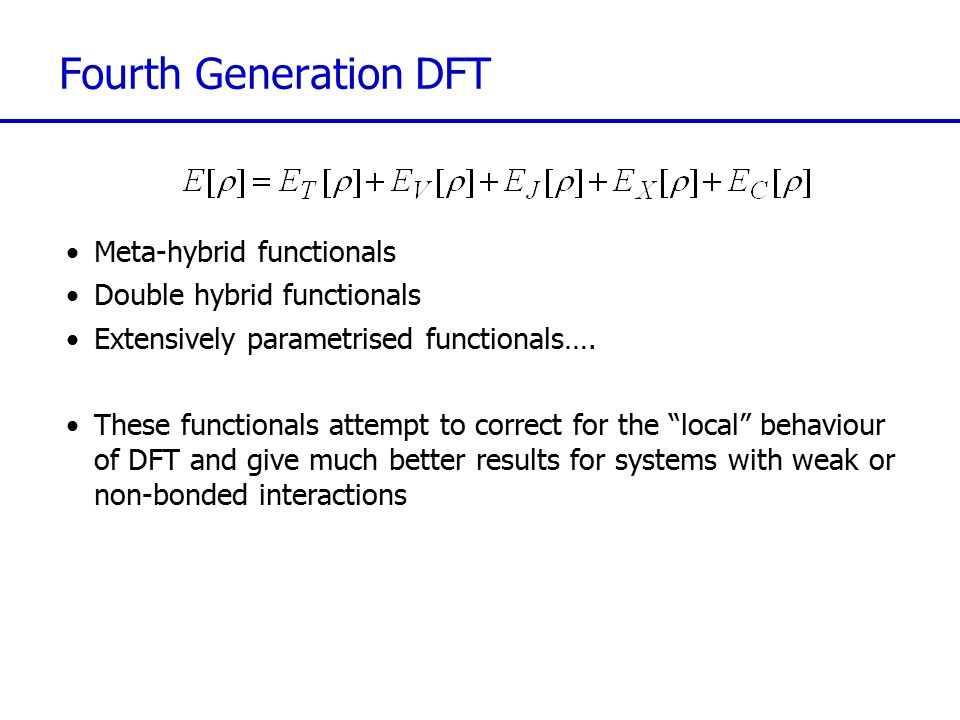 DFT Performance LDA: –Works well for anything where the uniform electron gas is a sensible model (eg metals) and for bulk properties –Not accurate for chemical applications GGA: –Fast –Binding energies to about 20 kcal/mol Hybrid functionals: –Slower (HF exchange costs) –3-12 kcal/mol errors Fourth generation functionals: –Relatively expensive… –Claim to do a lot better