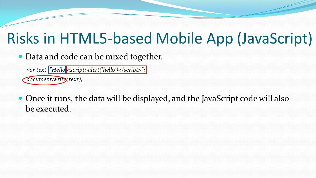 Risks in HTML5-based Mobile App (JavaScript) Data and code can be mixed together. var text=