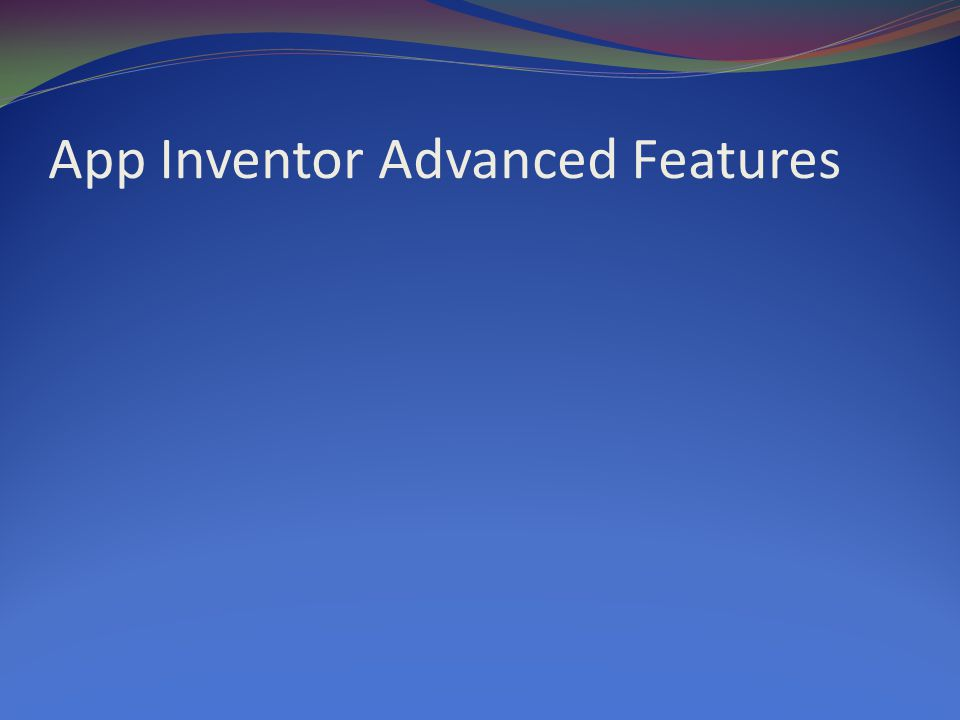 App Inventor Advanced Features