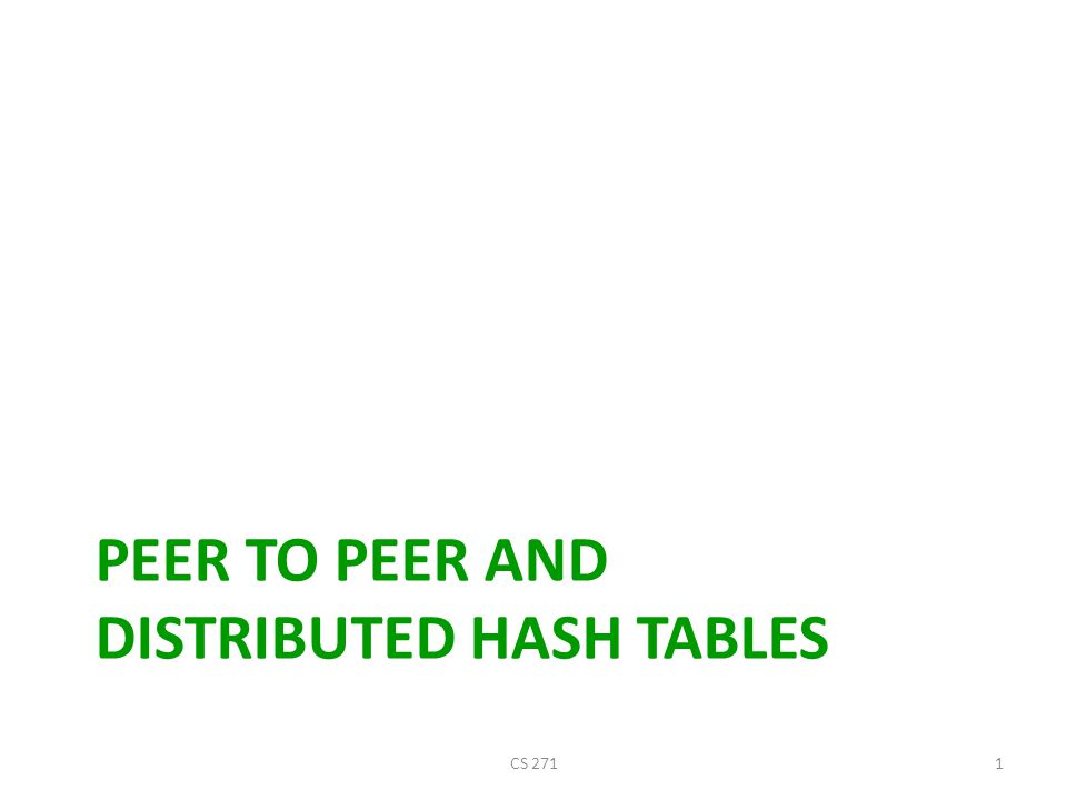 Distributed Hash Tables Challenge: To design and implement a robust and scalable distributed system composed of inexpensive, individually unreliable computers in unrelated administrative domains CS 2712 Partial thanks Idit Keidar)