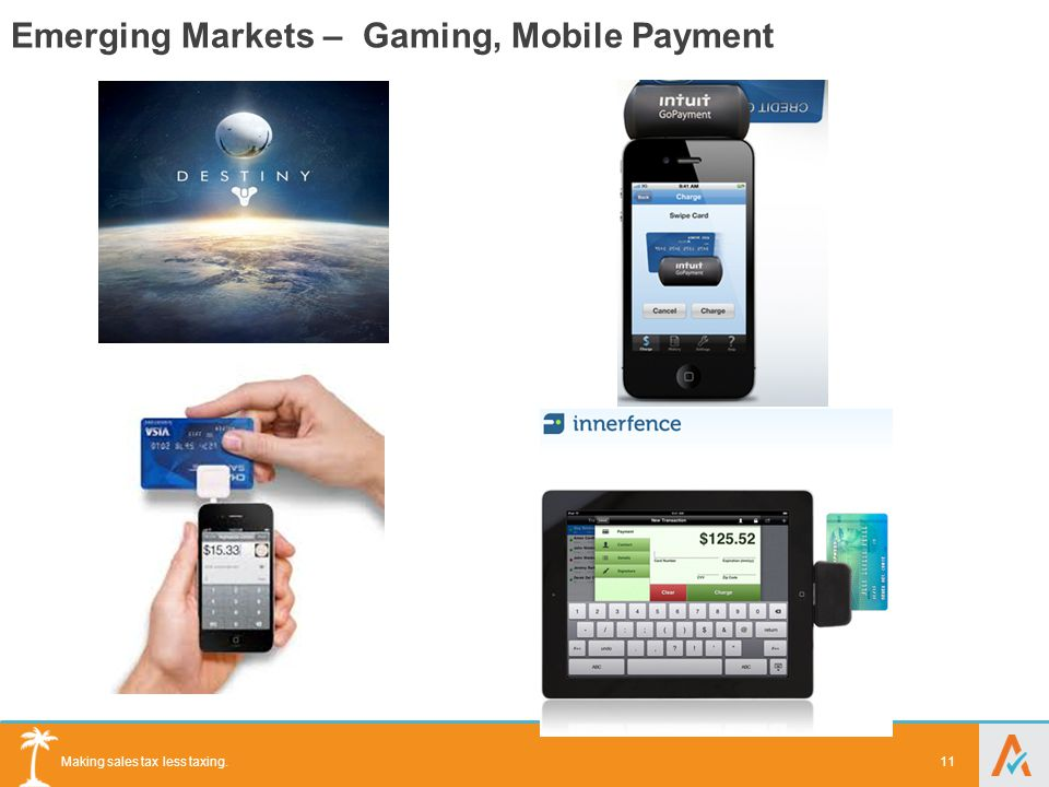 Making sales tax less taxing. Emerging Markets – Gaming, Mobile Payment 11