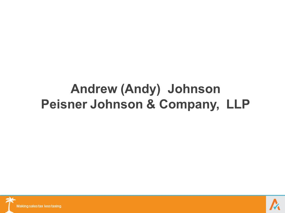 Making sales tax less taxing. Andrew (Andy) Johnson Peisner Johnson & Company, LLP