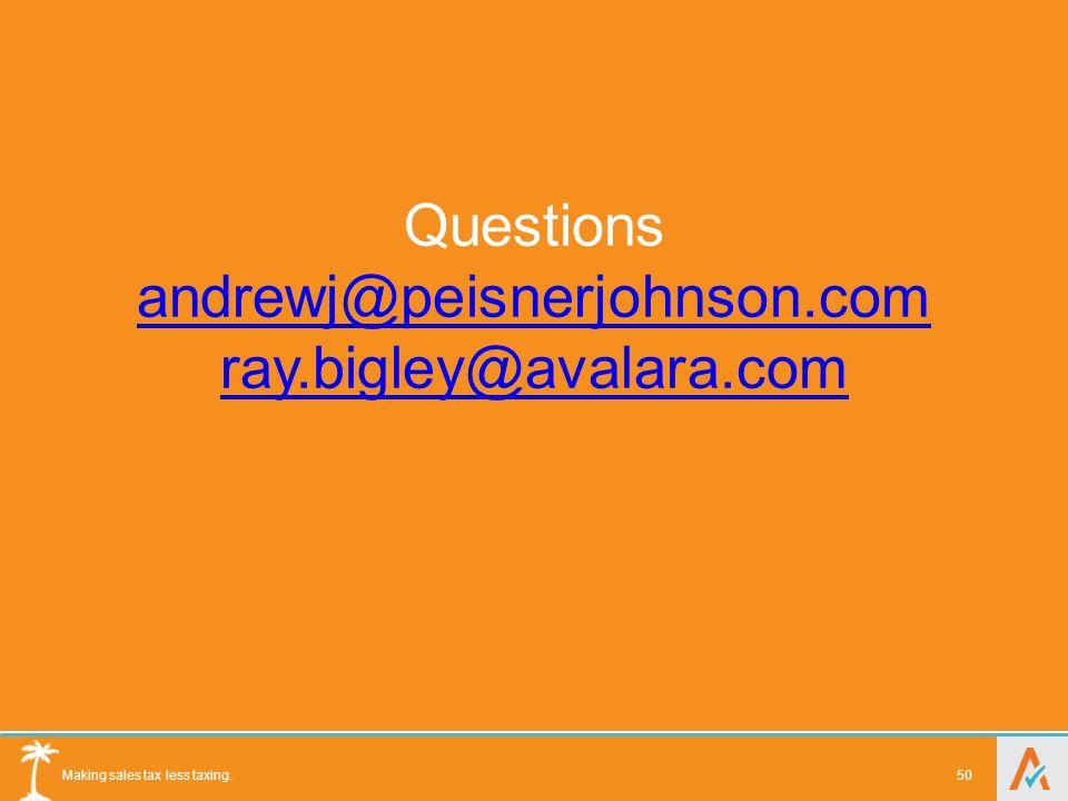 Making sales tax less taxing. 50 Questions andrewj@peisnerjohnson.com ray.bigley@avalara.com